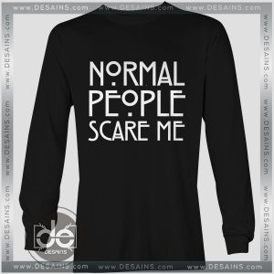 Buy Tshirt Long Sleeve Normal People Scare Me Tshirt mens Tshirt womens