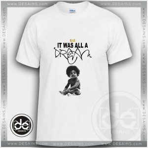 Buy Tshirt Notorious BIG It Was All A Dream Tshirt mens Tshirt womens Size S-3XL