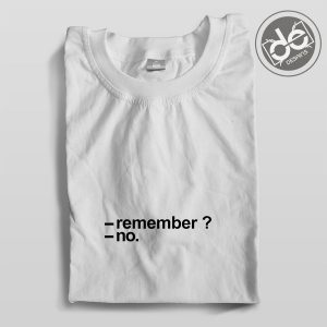 Buy Tshirt Remember No Tshirt mens Tshirt womens Size S-3XL
