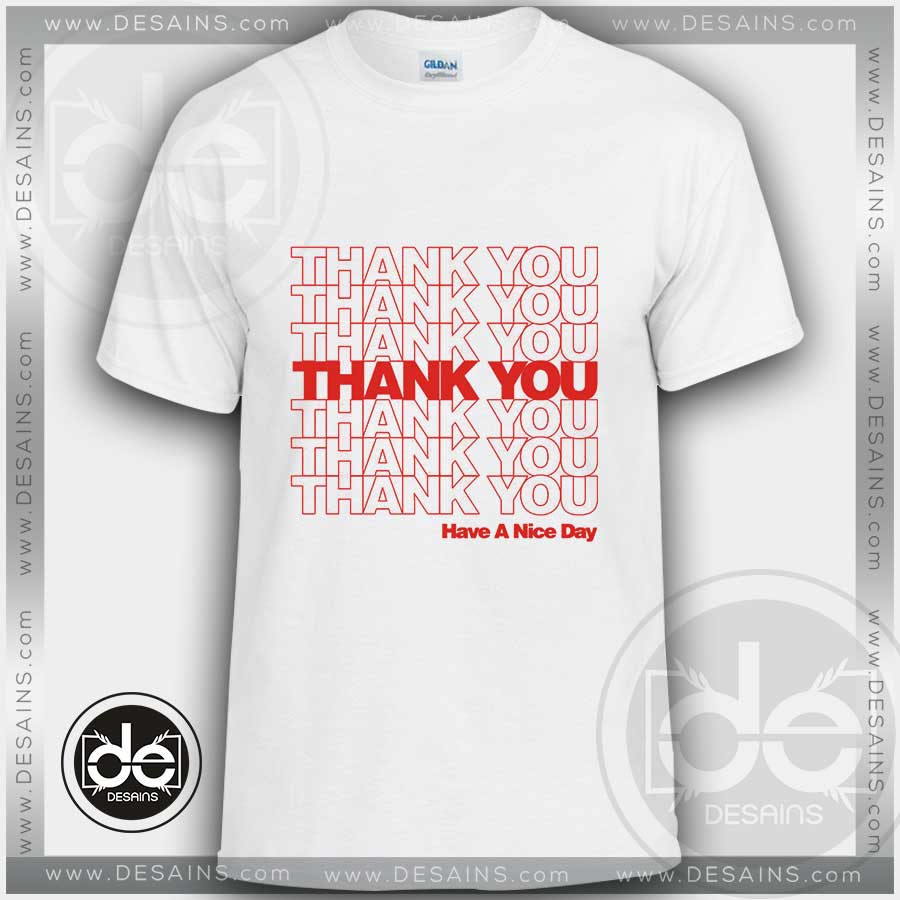 Buy Tshirt Thank You Have Nice Day Tshirt mens Tshirt womens Size S-3XL
