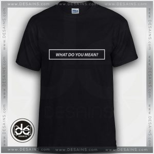 Buy Tshirt What Do You Mean Custom Tshirt mens Tshirt womens