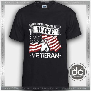 Buy Tshirt Veteran Day Never Underestimate Wife Custom Tshirt mens womens