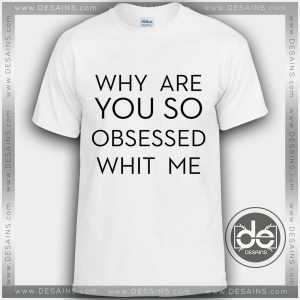 Buy Tshirt why are you so obsessed with me Tshirts funny Tshirt mens womens