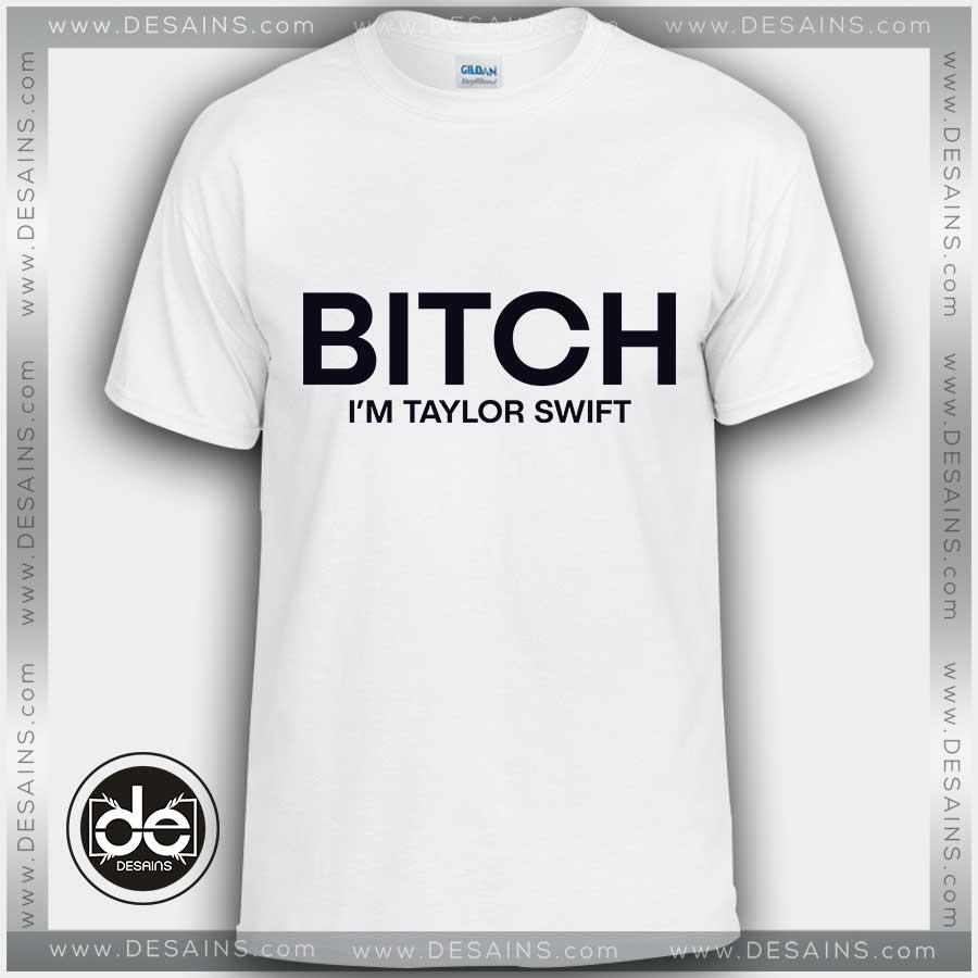 a8215d0123ac Tshirt Bitch I'm Taylor Swift Tshirt Womens Tshirt Mens Tees Size S-3XL