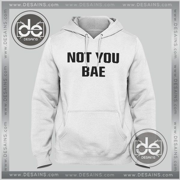 Buy Hoodies Not You Bae Hoodie Mens Hoodie Womens Adult Unisex