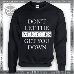Sweatshirt Harry Potter Muggles get you down Sweater Womens Mens