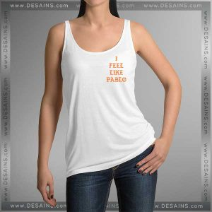 Buy Tank Top I Feel Like Pablo Tank top Womens and Mens Adult