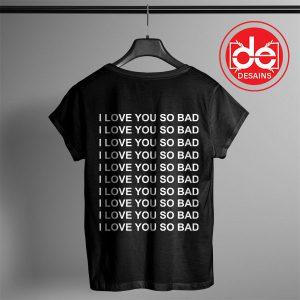Buy Tshirt I Love You so Bad Tshirt womens Tshirt Mens Tees Size S-3XL