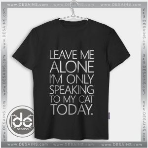 Buy Tshirt Leave Me Alone Speaking To my Cat Tshirt mens Tshirt womens