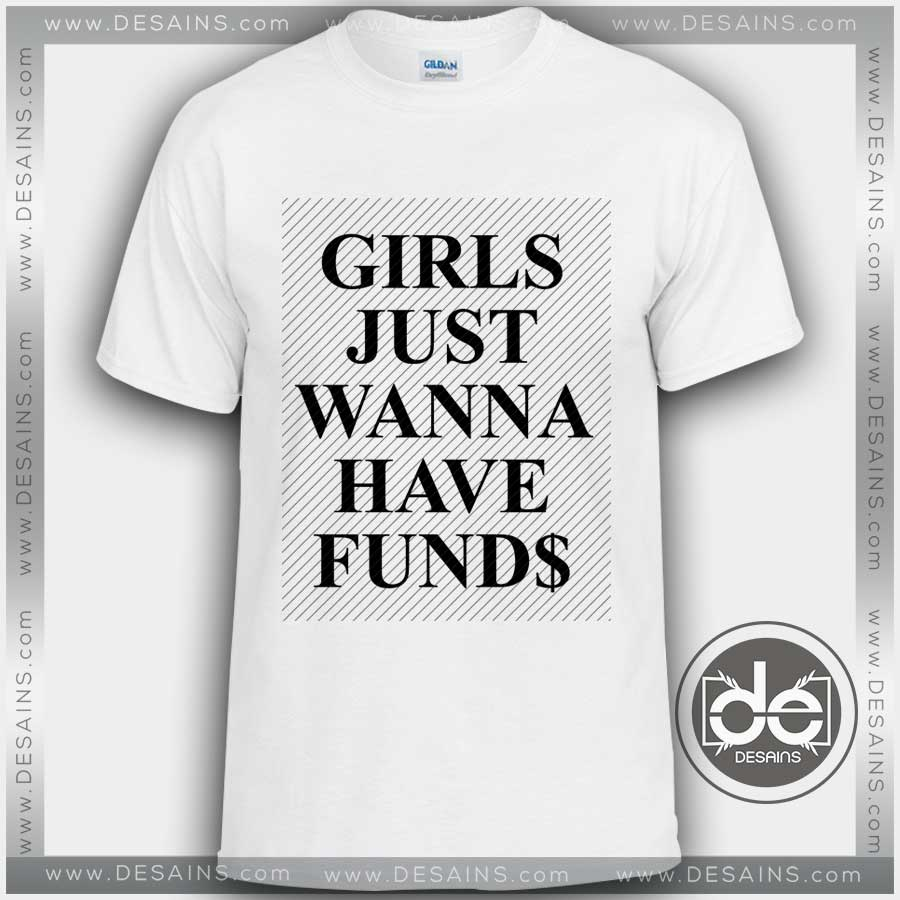 1e418f49a Buy Tshirt Girls Just Wanna Have Funds Tshirt mens Tshirt womens