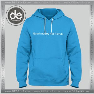 Hoodies Need Money not friends Hoodie Mens Hoodie Womens Adult
