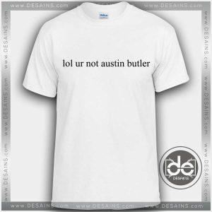 Tshirt Lol ur not Austin Butler Tshirt mens Tshirt womens Tees Size S-3XL