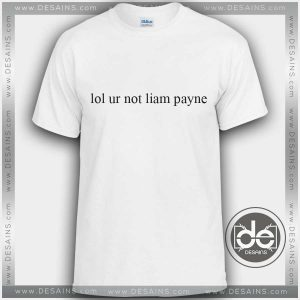 Buy Tshirt Lol ur not Liam Payne Tshirt mens Tshirt womens Tees Size S-3XL