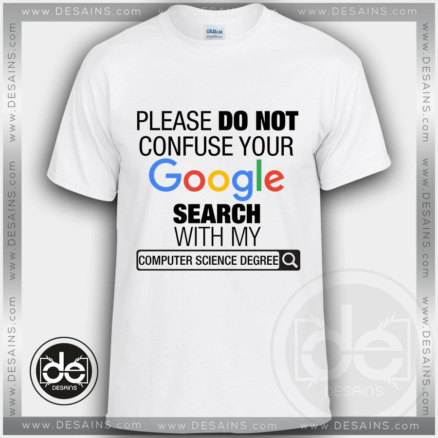 Buy Tshirt Google Search With My Computer Science Degree Tshirt Gift