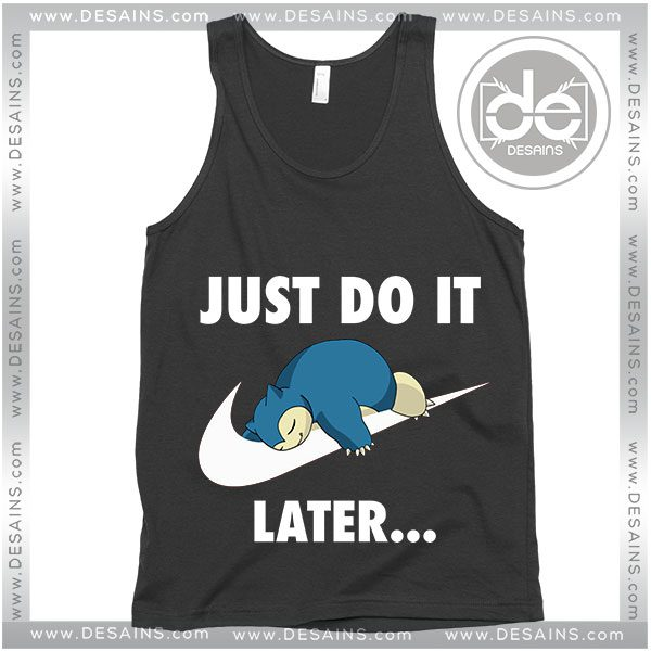 Buy Tank Top Snorlax Just Do It later Tank top Womens and Mens Adult