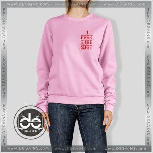 Buy Sweatshirt I Feel Like Shit Sweater Womens and Sweater Mens