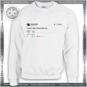 Sweatshirt I Wish I Had a Friend Like me Sweater Womens Sweater Mens