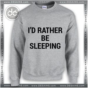 Sweatshirt I'd Rather be Sleeping Sweater Womens and Sweater Mens