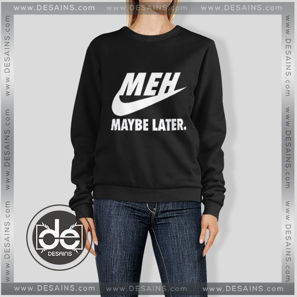 Sweatshirt Maybe Later Just Do It Sweater Womens and Sweater Mens