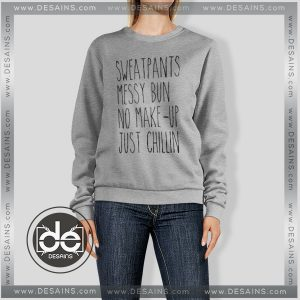 Sweatshirt No Make Up Just Chillin Sweater Womens and Sweater Mens