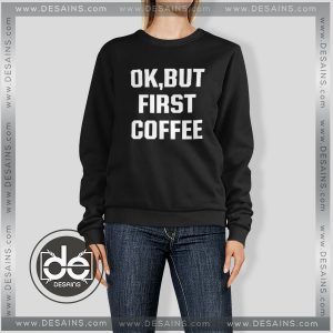 Buy Sweatshirt Ok But First Coffee Sweater Womens and Sweater Mens