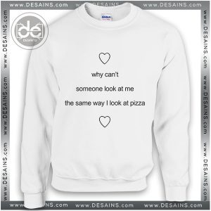 Sweatshirt Someone look at me like pizza Sweater Womens Sweater Mens