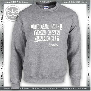 Sweatshirt Vodka Trust Me You Can Dance Sweater Womens and Mens