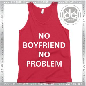 Buy Tank Top No Boyfriend No Problem Tank top Womens and Mens Adult