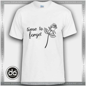 Tshirt Time To Forget Rose Tshirt mens Tshirt womens Tees Size S-3XL