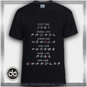 Tshirt Friends show TV flirt like Joey dress like Rachel Tshirt mens Tshirt womens