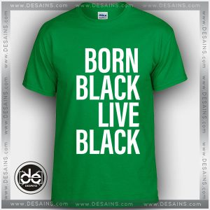 Buy Tshirt Born Black Live Black Tshirt mens Tshirt womens Tees Size S-3XL