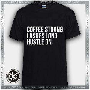 Buy Tshirt Coffee Strong Lashes Long Hustle On Tshirt mens Tshirt womens