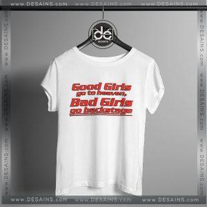 Tshirt Good Girls go to Heaven, Bad Girls Go backstage