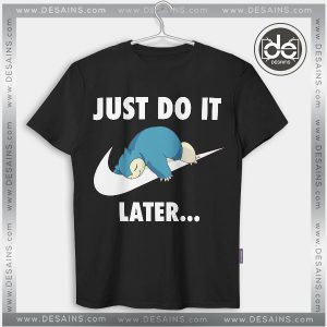 Tshirt Just Do It later Snorlax Pokemon Go Tshirt mens Tshirt womens Tees S-3XL