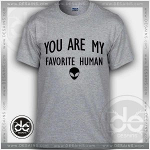 Buy Tshirt You Are My Favorite Human Tshirt mens Tshirt womens Tees size S-3XL