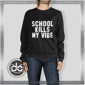 Buy Sweatshirt School Kills My Vibe Sweater Womens and Sweater Mens