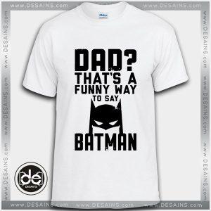 Buy Tshirt Dad Funny Batman Tshirt Kids Youth and Adult Tshirt Custom