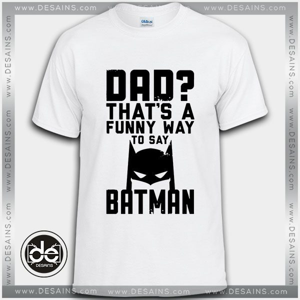 655f99b2 Buy Tshirt Dad Funny Batman Tshirt Kids Youth and Adult Tshirt Custom