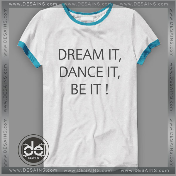 Buy Tshirt Ringer Tee Dream it dance it be it Tshirt Ringer Womens Mens