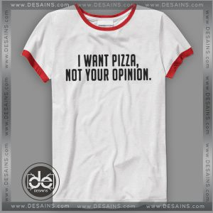 Tshirt Ringer Tee I want Pizza not your opinion Tshirt ringer Womens Mens