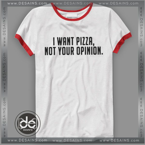 e40e907f Tshirt Ringer Tee I want Pizza not your opinion Tshirt ringer Womens Mens