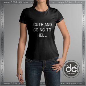 Buy Tshirt Cute and Going To Hell Tshirt Womens Tshirt Mens Tees Size S-3XL