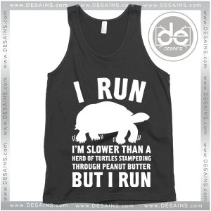 Buy Tank Top I Run I'm Slower Than A Herd Of Turtles Tank Top Womens Mens Adult