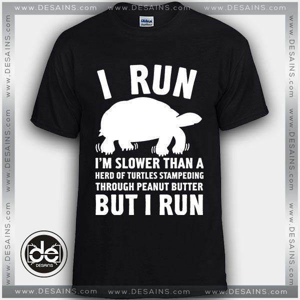 209eaa0ee Buy Tshirt I Run Slower Than A Herd Of Turtles Tshirt Womens Tshirt Mens  Tees Size ...