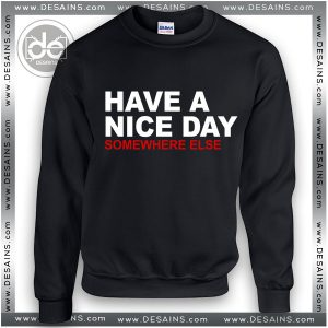 Buy Sweatshirt Have A Nice Day somewhere else Sweater Womens Sweater Mens