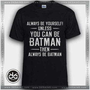Buy Tshirt Always be yourself unless You can be Batman Tshirt Womens Tshirt Mens