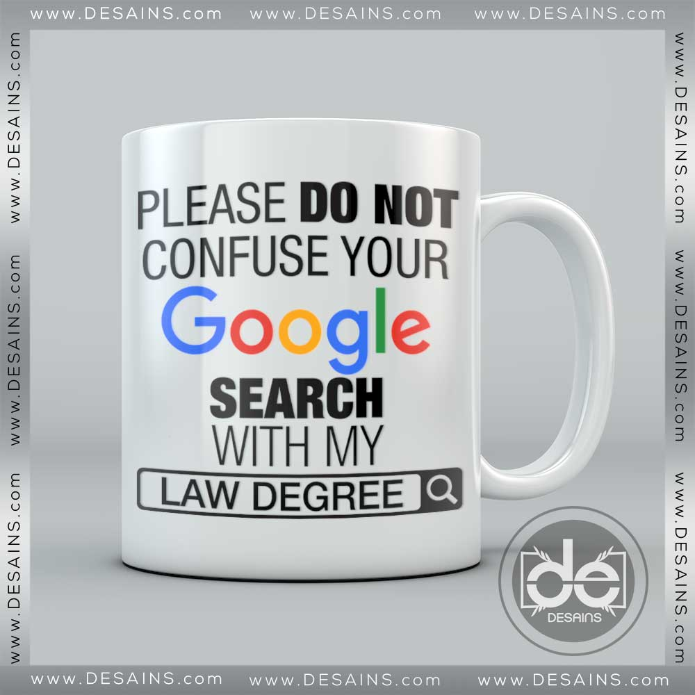 Buy Custom Coffee Mug please do not Confuse your Google search with my Law Degree Mug