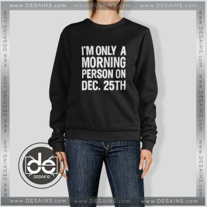 Sweatshirt I'm Only a morning Person