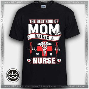 Buy Tshirt Mom Raises A Nurse Mother's day Gift Tees Size S-3XL