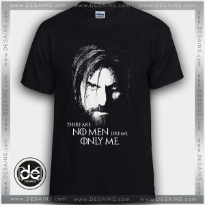 Tshirt There Are No Men Like Me Only Me Jaime Lannister Tshirt Womens Tshirt Mens